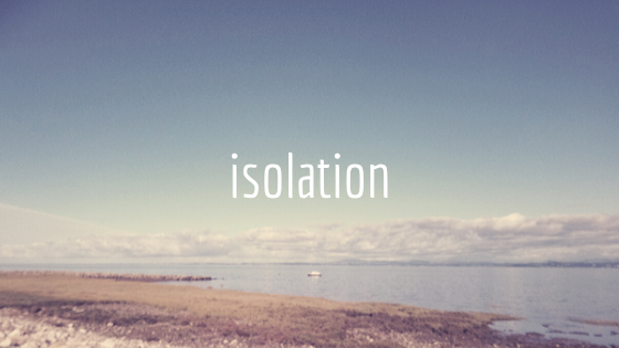 Isolation, continued