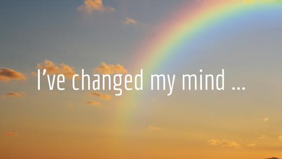 i've changed my mind