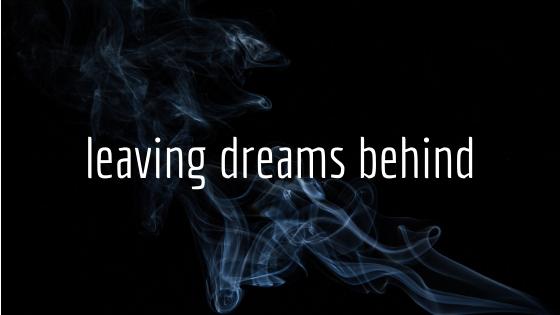 Leaving Dreams Behind