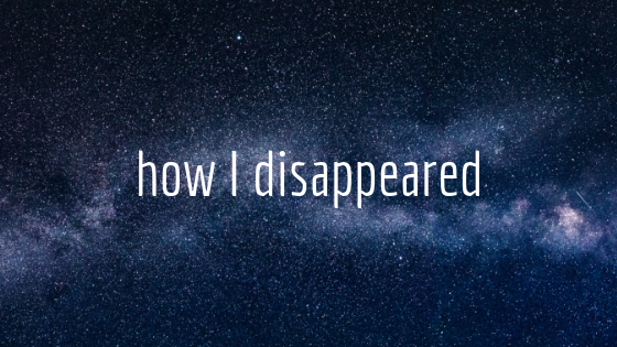 How I Disappeared